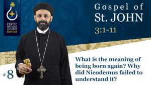 What is the meaning of being born again? Why did Nicodemus failed to understand it?,Coptic Orthodox Answers,Coptic Orthodox Answers Deep Dive