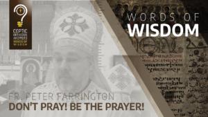 Don't pray! Be the prayer!_Fr. Peter Farrington