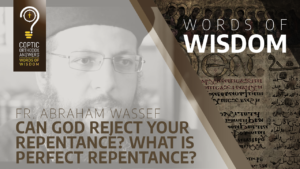 Fr. Abraham Wassef Can God reject your repentance