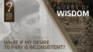 What if my desire to pray is inconsistent?