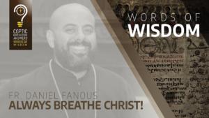 Always_breathe_Christ Fr. Daniel Fanous