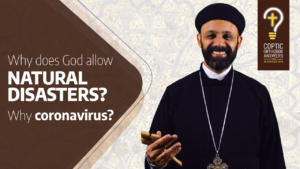 Why does God allow NATURAL DISASTERS? Why coronavirus? by Fr. Gabriel Wissa