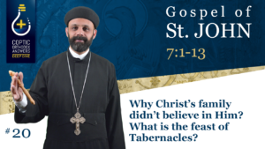 Why Christ's family didn't believe in Him? What is the feast of Tabernacles? by Fr. Gabriel Wissa